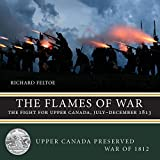 The Flames of War: The Fight for Upper Canada, July_December 1813