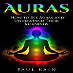 Auras: How to See Auras and Understand Their Meanings | Paul Kain