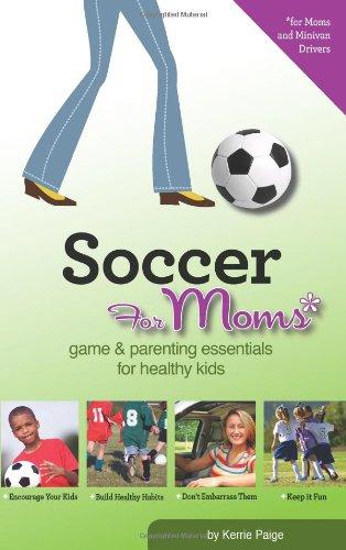 Download Soccer for Moms: Game & Parenting Essentials for Healthy Kids pdf epub