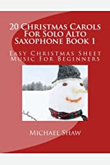 20 Christmas Carols For Solo Alto Saxophone Book 1: Easy Christmas Sheet Music For Beginners (Volume 1) Paperback