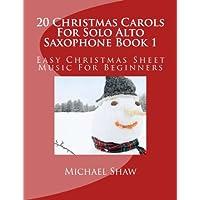 20 Christmas Carols For Solo Alto Saxophone Book 1: Easy Christmas Sheet Music For Beginners: Volume 1