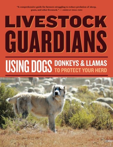 (Livestock Guardians: Using Dogs, Donkeys, and Llamas to Protect Your Herd (Storey's Working Animals))