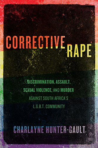 Corrective Rape: Discrimination, Assault, Sexual Violence, and Murder Against South Africa's L.G.B.T. (Lg Hunter)