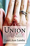 Union: A Year of Spiritual Lessons and Practices with Mary Magdalene