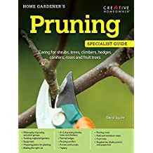 Home Gardener's Pruning: Caring for shrubs, trees, climbers, hedges, conifers, roses and fruit trees