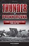 Thunder at Prokhorovka. A Combat History of Operation Citadel, Kursk, July 1943 by David Schranck (15-Nov-2013) Hardcover