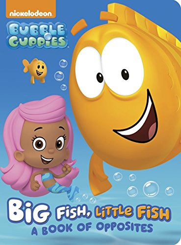 Big Fish, Little Fish: A Book of Opposites (Bubble Guppies) (Board Book) ()