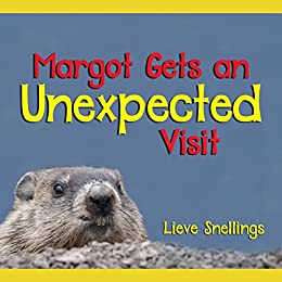 Margot gets an unexpected visit: The fanciful adventures of a groundhog (Nature in Quebec, Pictures of Astonishing Wildlife Book 1) by [Snellings, Lieve]