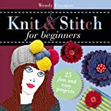 img - for Knit & Stitch For Beginners by Wendy Freeman (2008-05-15) book / textbook / text book