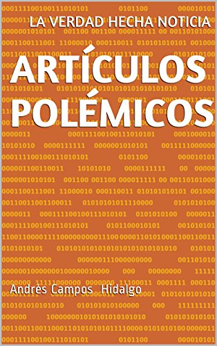 Artículos polémicos: Andrés Campos Hidalgo (Spanish Edition)