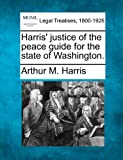 Harris' justice of the peace guide for the state of Washington, Arthur M. Harris, 1240137265