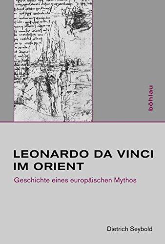 Leonardo da Vinci im Orient: Geschichte eines europäischen Mythos (Studien zur Kunst, Band 18)