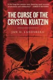 The Curse of the Crystal Kuatzin, Jan H. Landsberg, 1482635143