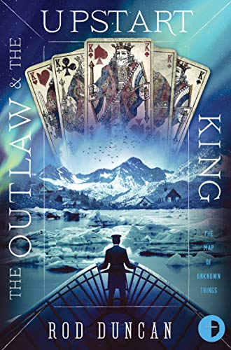 The Outlaw and the Upstart King by Rod Duncan