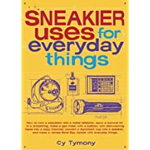 Sneakier Uses for Everyday Things by Cy Tymony (2005-10-01)