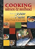 Cooking Salmon & Steelhead: from Water to Platter Exotic Recipes for Around the World