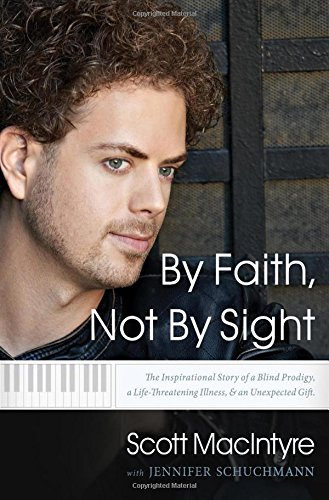 Read Online By Faith, Not by Sight: The Inspirational Story of a Blind Prodigy, a Life-Threating Illness, & an Unexpected Gift ebook