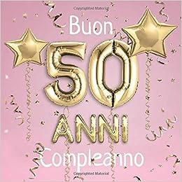 Buon Compleanno 50 Anni Il Libro D Oro Dei Miei 50 Anni 21x21cm