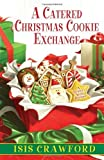 img - for A Catered Christmas Cookie Exchange (A Mystery With Recipes) by Isis Crawford (2013-10-29) book / textbook / text book