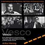 Vesco from Wall Street to Castro's Cuba: The Rise, Fall, and Exile of the King of White Collar Crime | Arthur Herzog III