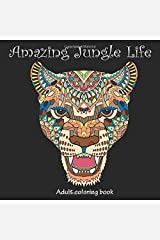 Amazing Jungle Life: Adult Coloring Book (Stress Relieving Doodling Art & Crafts, Creative Fun Drawing Patterns for Grownups & Teens Relaxation) (Volume 4) Paperback