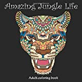 Amazing Jungle Life: Adult Coloring Book (Stress Relieving Doodling Art & Crafts, Creative Fun Drawing Patterns for Grownups & Teens Relaxation) (Volume 4)