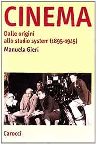 Cinema. Dalle origini allo studio system (10-10