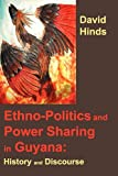 Ethnopolitics and Power Sharing in Guyana: History and Discourse
