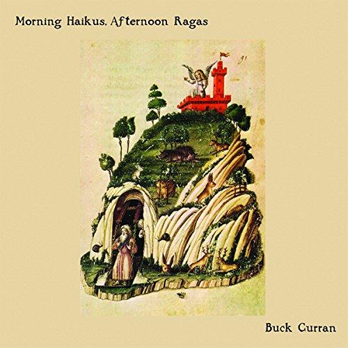BUCK CURRAN - Morning Haikus, Afternoon Ragas