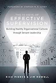 The 10 keys of effective supervision : : building healthy organizational culture through servant leadership