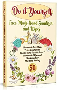 Do It Yourself Face Mask Hand Sanitizer and Wipes: Homemade Face Mask Protection at Home. How to Make Fan With
