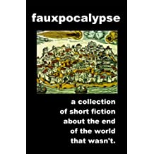 Fauxpocalypse: a collection of short fiction about the end of the world that wasn't