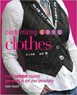 Customising Cool: Clothes - Create Unique Inspired Garments to Suit Your Personality by Kate Haxell (1-Oct-2006)