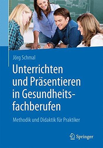unterrichten-und-prasentieren-in-gesundheitsfachberufen-methodik-und-didaktik-fur-praktiker-german-e