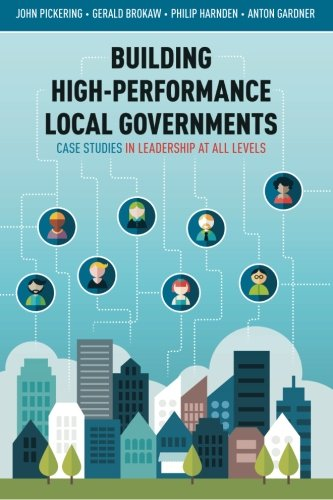 - Building High-Performance Local Governments: Case Studies in Leadership at All Levels