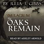 The Oaks Remain: The Simulacrum Saga, Book 1 | Julia J Gibbs