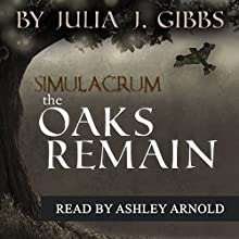 The Oaks Remain: The Simulacrum Saga, Book 1 Audiobook by Julia J Gibbs Narrated by Ashley Arnold