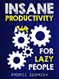 Insane Productivity for Lazy People