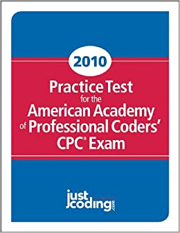 Book 2010 Practice Test for the American Academy of Professional Coders CPC Exam: JustCoding.coms Training Guide