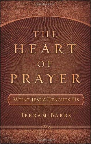 The Heart of Prayer: What Jesus Teaches Us: Jerram Barrs