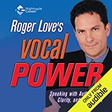 Vocal Power: Speaking with Authority, Clarity, and Conviction Speech by Roger Love Narrated by Roger Lovejoy