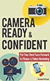 Camera Ready & Confident: How to Relax & Put Your Best Face Forward in Photos & Video Marketing