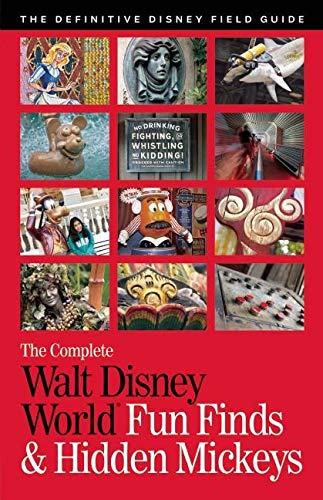 (The Complete Walt Disney World Fun Finds & Hidden Mickeys: The Definitive Disney Field Guide )