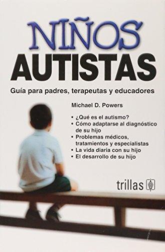 Niños autistas / Children with Autism: Guía para padres, terapeutas y educadores / A Parent's Guide (Special Needs Collection) (Spanish Edition)