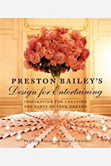Preston Bailey's Design for Entertaining: Inspiration for Creating the Party of Your Dreams Hardcover
