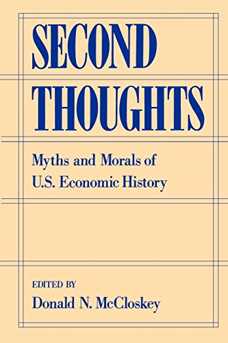 Second Thoughts: Myths and Morals of U.S. Economic History