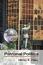 Patronal Politics: Eurasian Regime Dynamics in Comparative Perspective (Problems of International Politics)