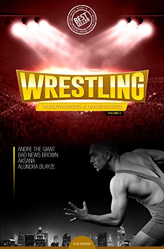 Wrestling: Unauthorized & Uncensored Biographies Vol.2: (AKSANA,ALUNDRA BLAYZE,ANDRE THE GIANT,BAD NEWS BROWN)