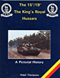 The Fifteenth-Nineteenth the King's Royal Hussars : A Pictorial History, Thompson, Ralph, 1855630044