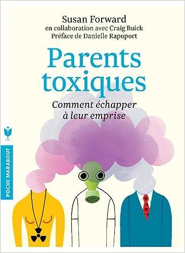 Parents toxiques: Comment échapper à leur emprise - Susan Forward